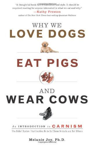 Why We Love Dogs, Eat Pigs, and Wear Cows: An Introduction to Carnism by Melanie Joy PhD - Vegan Christmas Gifts